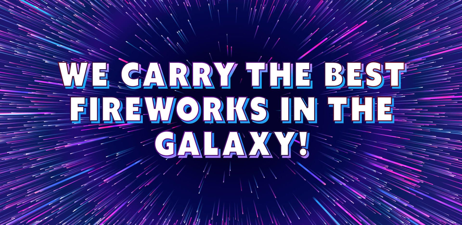 We Carry the Best Fireworks